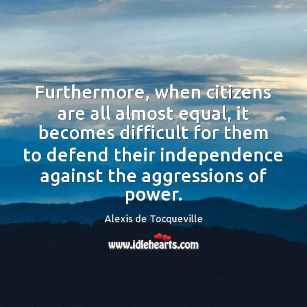 Image, Furthermore, when citizens are all almost equal, it becomes difficult for them