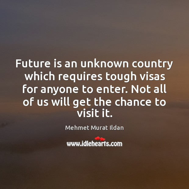 Future is an unknown country which requires tough visas for anyone to Image