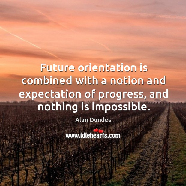 Image, Future orientation is combined with a notion and expectation of progress, and nothing is impossible.