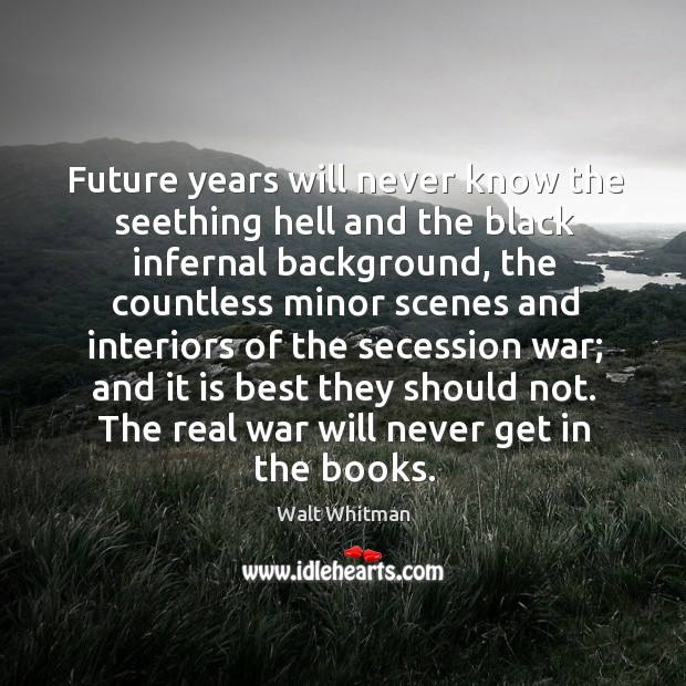 Future years will never know the seething hell and the black infernal background. Image
