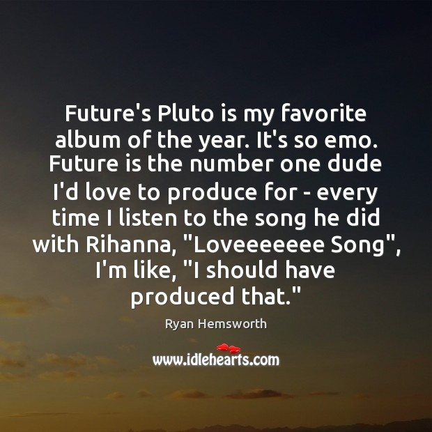 Future's Pluto is my favorite album of the year. It's so emo. Image