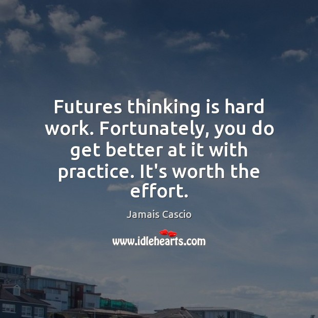 Futures thinking is hard work. Fortunately, you do get better at it Image