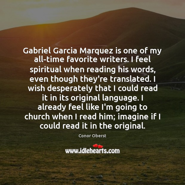Gabriel Garcia Marquez is one of my all-time favorite writers. I feel Conor Oberst Picture Quote