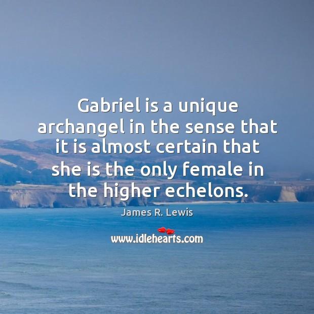Gabriel is a unique archangel in the sense that it is almost Image