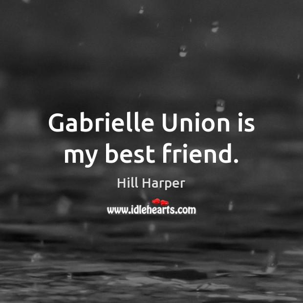 Gabrielle Union is my best friend. Union Quotes Image