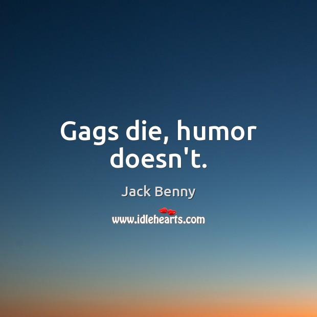 Gags die, humor doesn't. Image