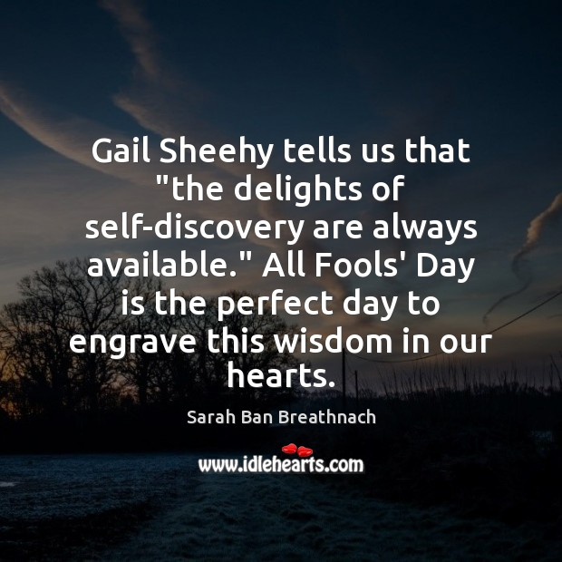 "Gail Sheehy tells us that ""the delights of self-discovery are always available."" Sarah Ban Breathnach Picture Quote"