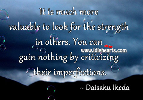 You Can Gain Nothing By Criticizing Their Imperfections.