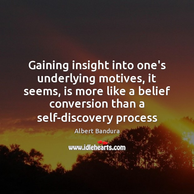 Image, Gaining insight into one's underlying motives, it seems, is more like a