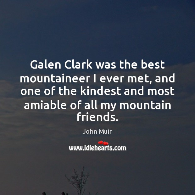 Galen Clark was the best mountaineer I ever met, and one of John Muir Picture Quote