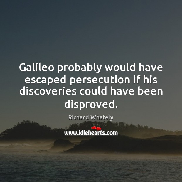 Galileo probably would have escaped persecution if his discoveries could have been Image
