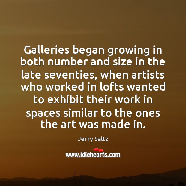 Galleries began growing in both number and size in the late seventies, Jerry Saltz Picture Quote