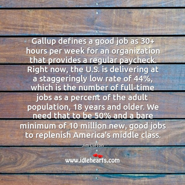 Gallup defines a good job as 30+ hours per week for an organization Jim Clifton Picture Quote