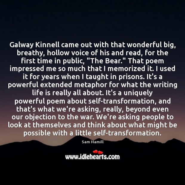 Galway Kinnell came out with that wonderful big, breathy, hollow voice of Image