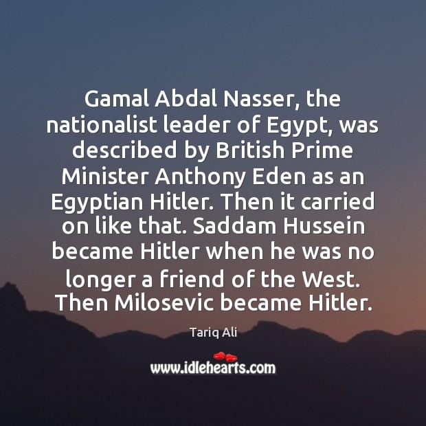 Gamal Abdal Nasser, the nationalist leader of Egypt, was described by British Image