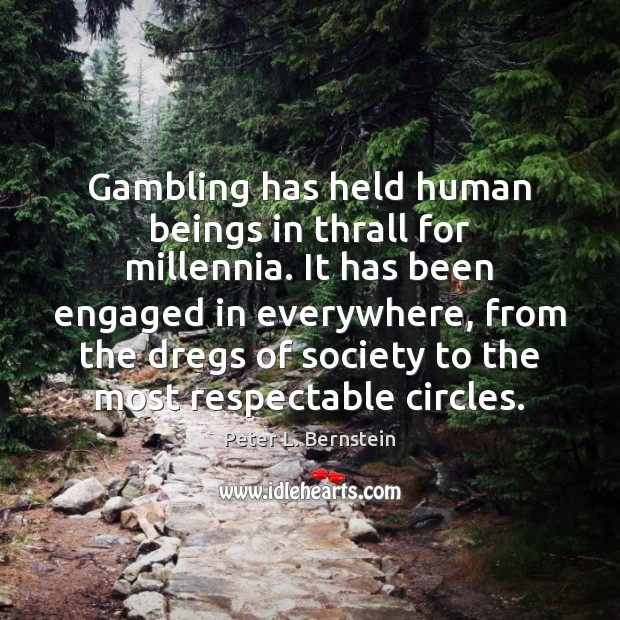 Gambling has held human beings in thrall for millennia. It has been Image