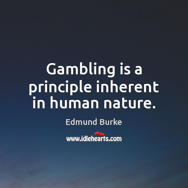 Image, Gambling is a principle inherent in human nature.