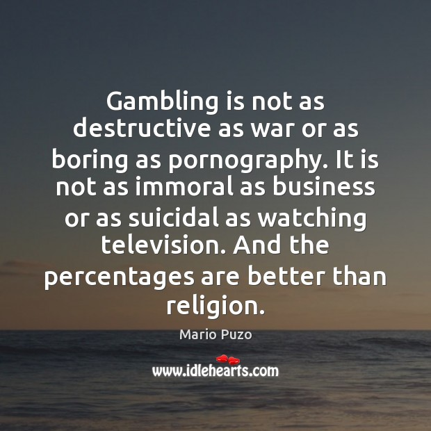 Gambling is not as destructive as war or as boring as pornography. Mario Puzo Picture Quote