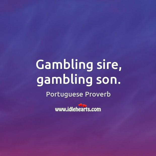 Gambling sire, gambling son. Image