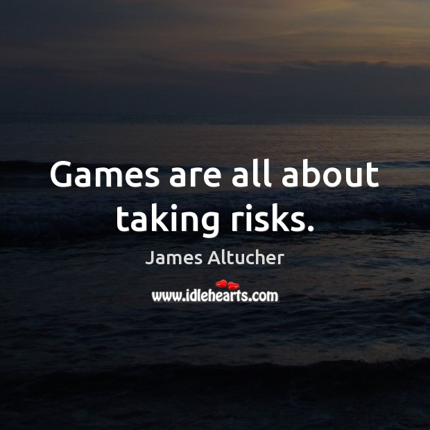 Games are all about taking risks. James Altucher Picture Quote
