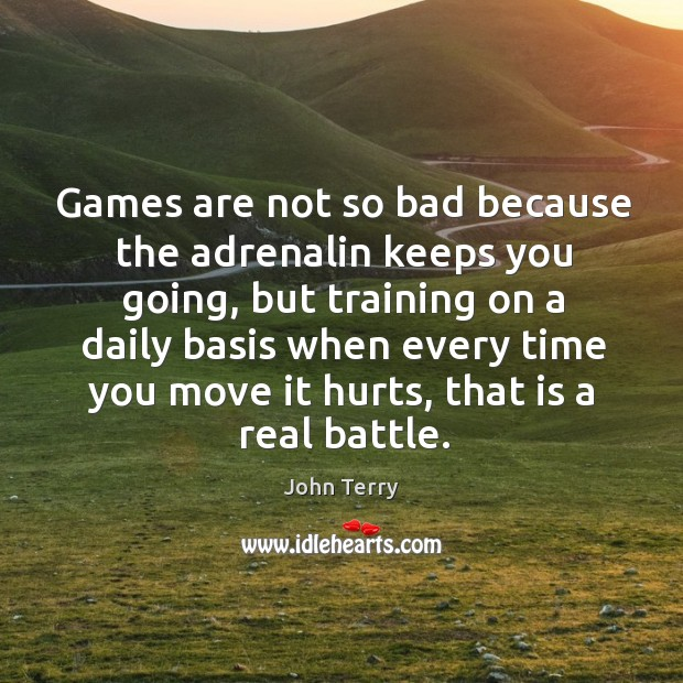 Games are not so bad because the adrenalin keeps you going, but training on a daily Image