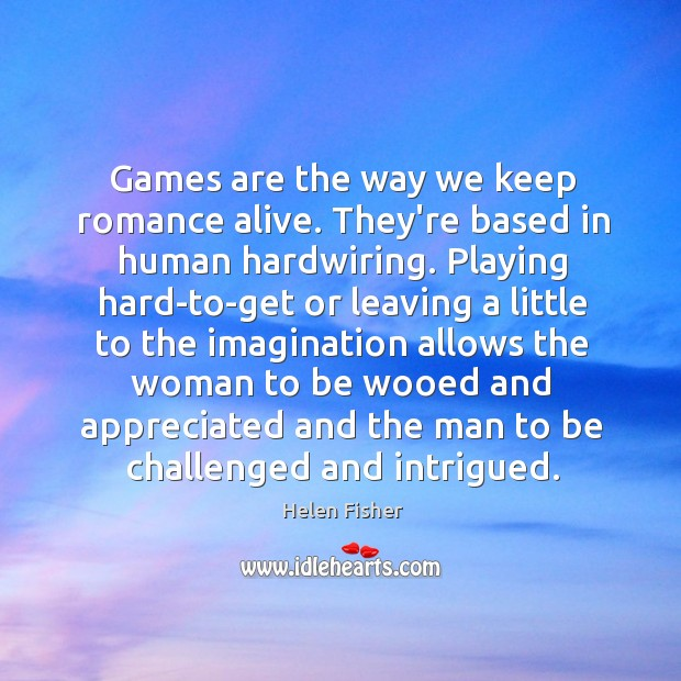 Games are the way we keep romance alive. They're based in human Image