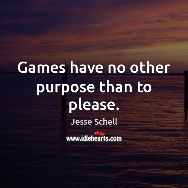Games have no other purpose than to please. Image