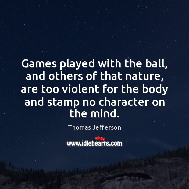 Image, Games played with the ball, and others of that nature, are too