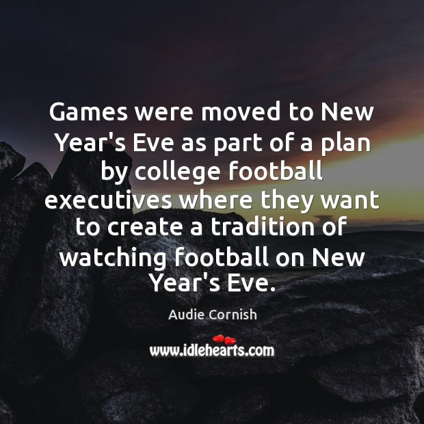 Image, Games were moved to New Year's Eve as part of a plan
