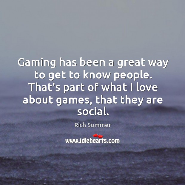Image, Gaming has been a great way to get to know people. That's