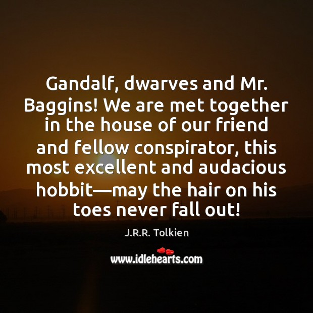 Gandalf, dwarves and Mr. Baggins! We are met together in the house J.R.R. Tolkien Picture Quote
