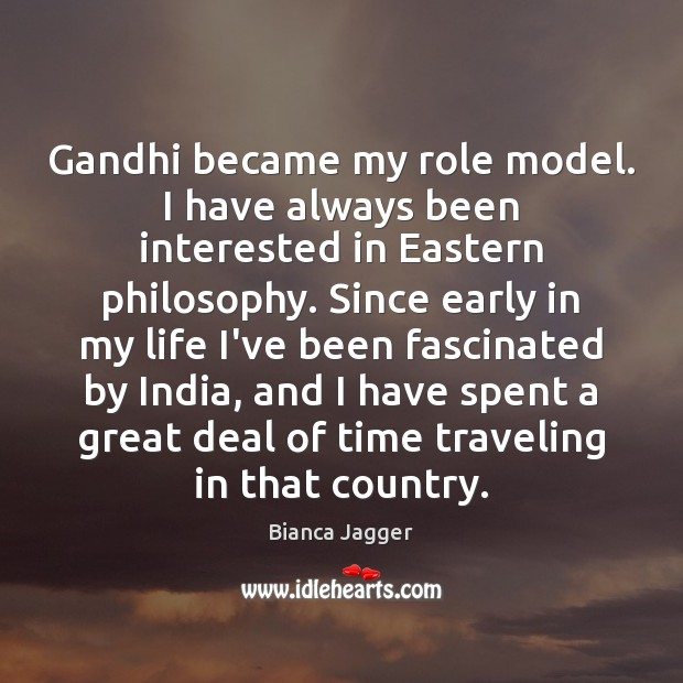 Image, Gandhi became my role model. I have always been interested in Eastern