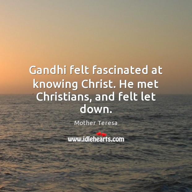 Image, Gandhi felt fascinated at knowing Christ. He met Christians, and felt let down.