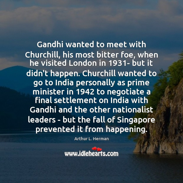 Gandhi wanted to meet with Churchill, his most bitter foe, when he Image