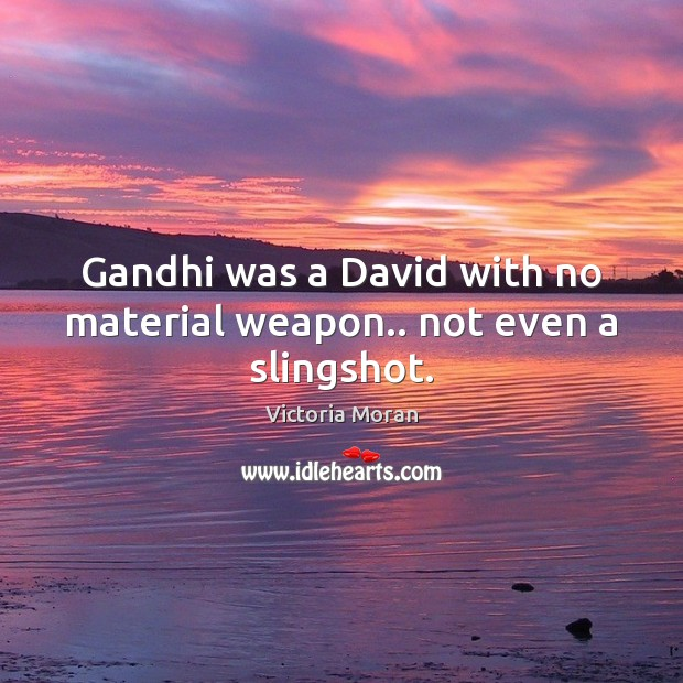 Gandhi was a David with no material weapon.. not even a slingshot. Image