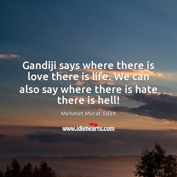 Image, Gandiji says where there is love there is life. We can also