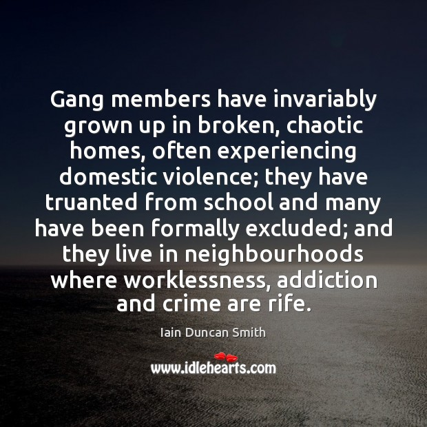 Gang members have invariably grown up in broken, chaotic homes, often experiencing Image