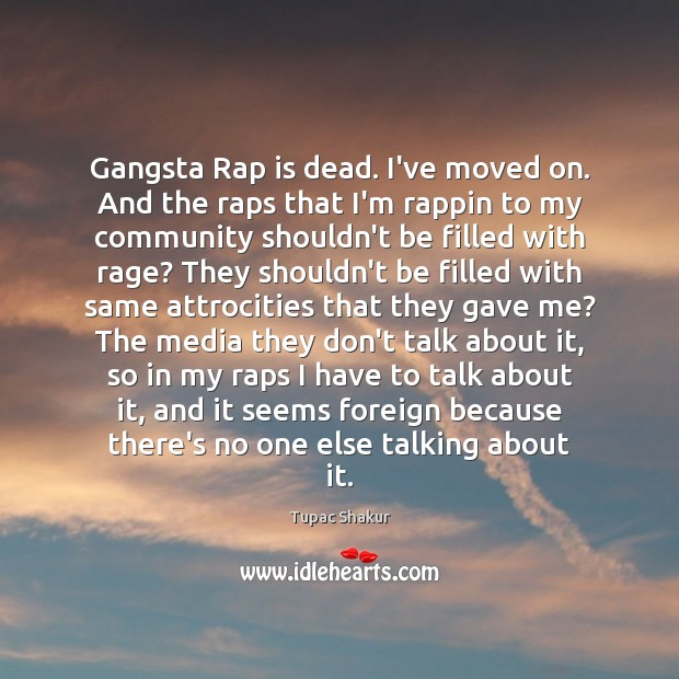 Gangsta Rap is dead. I've moved on. And the raps that I'm Image