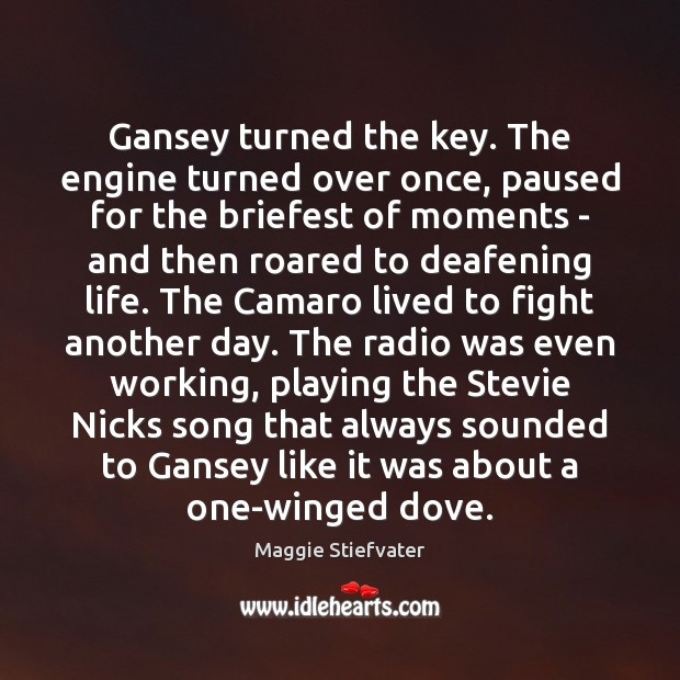 Gansey turned the key. The engine turned over once, paused for the Maggie Stiefvater Picture Quote
