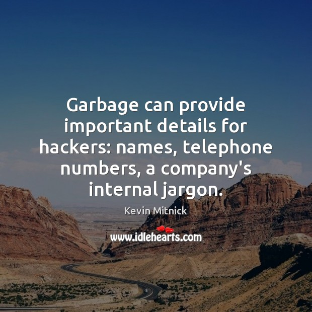 Garbage can provide important details for hackers: names, telephone numbers, a company's Kevin Mitnick Picture Quote