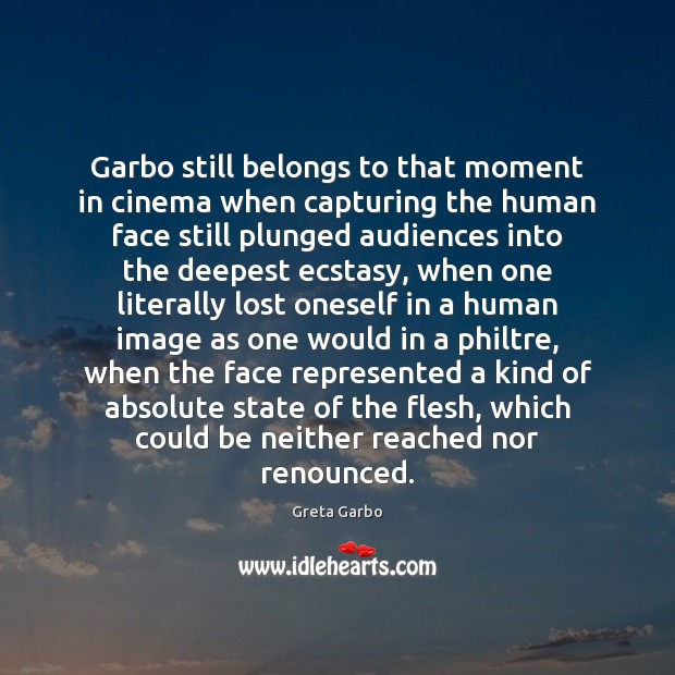 Garbo still belongs to that moment in cinema when capturing the human Greta Garbo Picture Quote