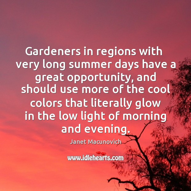 Gardeners in regions with  very long summer days have a great opportunity, Janet Macunovich Picture Quote