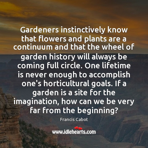 Gardeners instinctively know that flowers and plants are a continuum and that Image