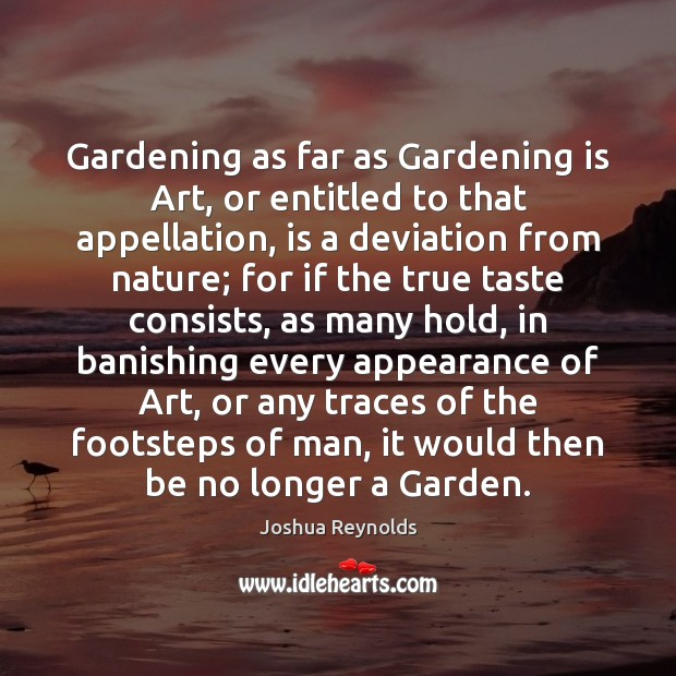Gardening as far as Gardening is Art, or entitled to that appellation, Appearance Quotes Image