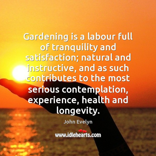 Gardening is a labour full of tranquility and satisfaction; natural and instructive, Gardening Quotes Image
