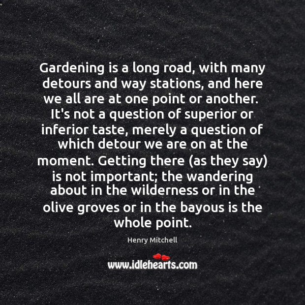 Gardening is a long road, with many detours and way stations, and Gardening Quotes Image