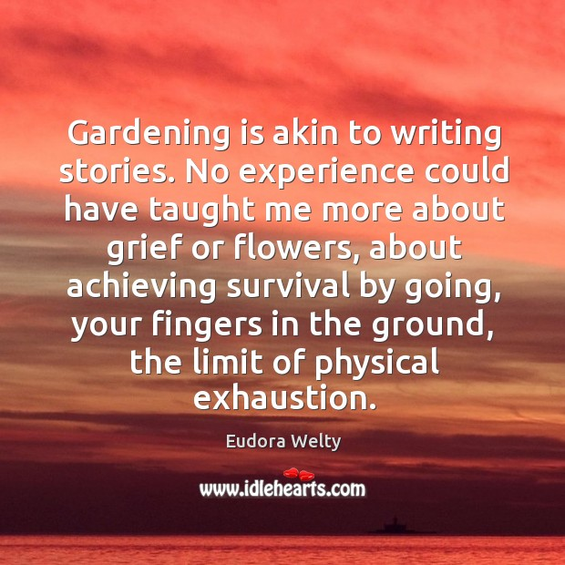 Gardening is akin to writing stories. No experience could have taught me Gardening Quotes Image