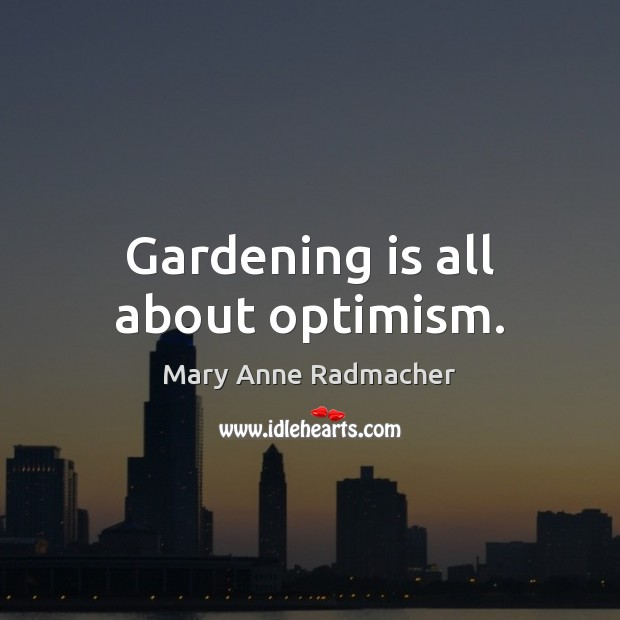 Gardening is all about optimism. Gardening Quotes Image
