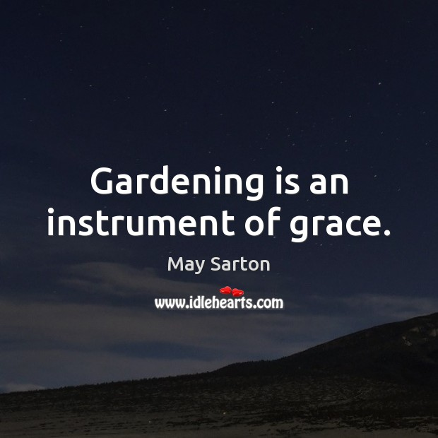 Gardening is an instrument of grace. Gardening Quotes Image