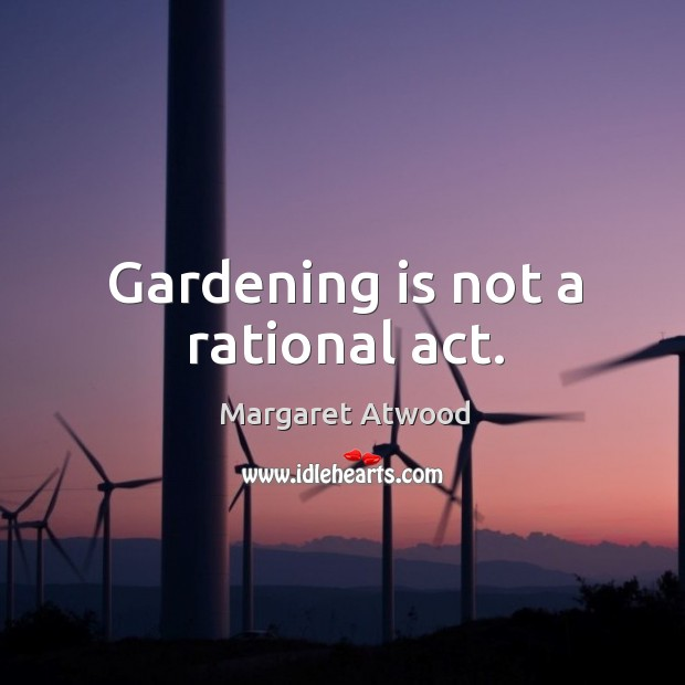 Gardening is not a rational act. Gardening Quotes Image